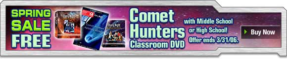 Free Comet Hunters Classroom DVD with Middle School or High School! Offer ends 3/31/06.